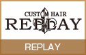 CUSTOM HAIR REPLAY